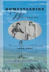 Homesteading Women: An Oral History of Colorado 1890-1950